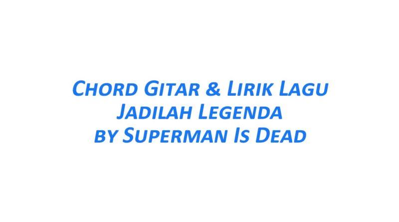 Chord Gitar Jadilah Legenda - SID Beserta Liriknya
