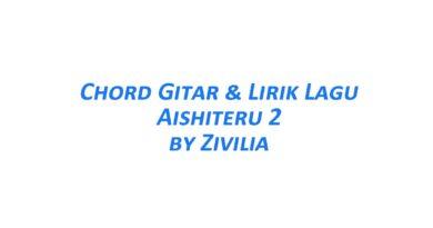 Chord Gitar Aishiteru 2 - Zivilia Beserta Liriknya