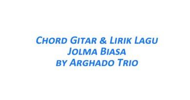 Chord Gitar Jolma Biasa - Arghado Trio Beserta Liriknya