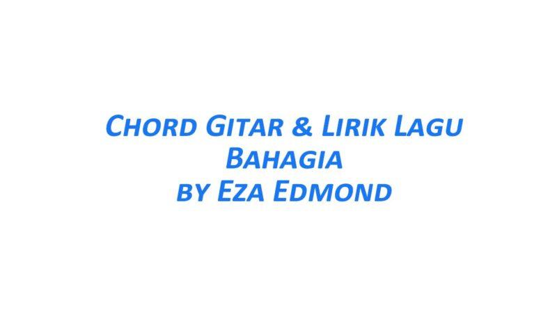 Chord Gitar Bahagia - Eza Edmond Beserta Liriknya