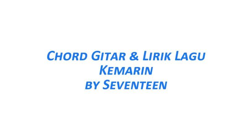 Chord Gitar Kemarin - Seventeen Beserta Liriknya