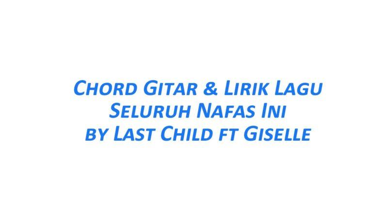 Chord Gitar Seluruh Nafas Ini - Last Child Ft Giselle dan Liriknya